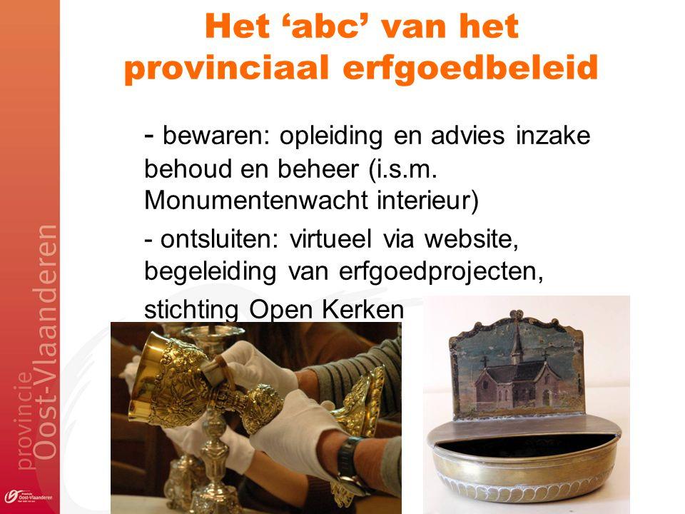 Het 'abc' van het provinciaal erfgoedbeleid - bewaren: opleiding en advies inzake behoud en beheer (i.s.m. Monumentenwacht interieur) - ontsluiten: vi