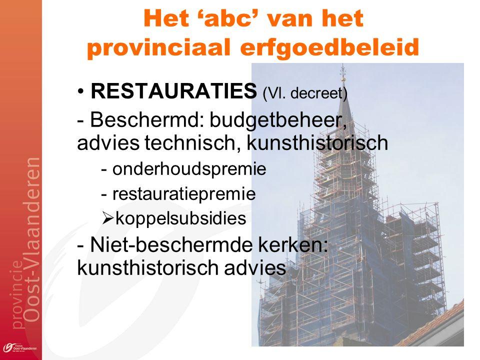 Het 'abc' van het provinciaal erfgoedbeleid RESTAURATIES (Vl. decreet) - Beschermd: budgetbeheer, advies technisch, kunsthistorisch - onderhoudspremie