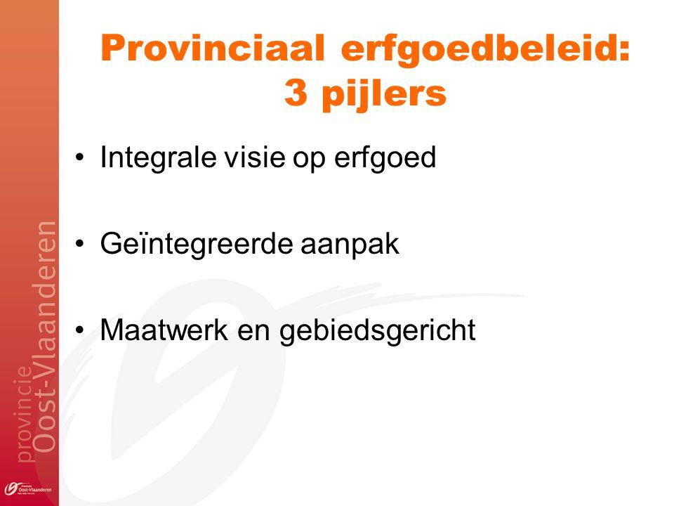 Provinciaal erfgoedbeleid: 3 pijlers Integrale visie op erfgoed Geïntegreerde aanpak Maatwerk en gebiedsgericht