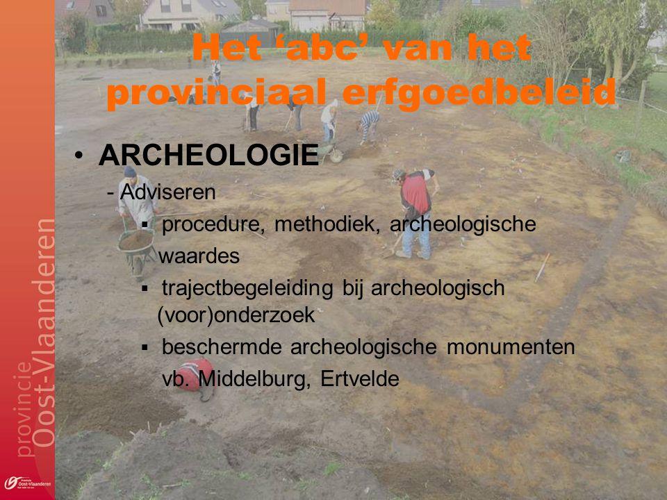 Het 'abc' van het provinciaal erfgoedbeleid ARCHEOLOGIE - Adviseren  procedure, methodiek, archeologische waardes  trajectbegeleiding bij archeologi