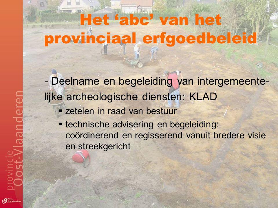 Het 'abc' van het provinciaal erfgoedbeleid - Deelname en begeleiding van intergemeente- lijke archeologische diensten: KLAD  zetelen in raad van bes