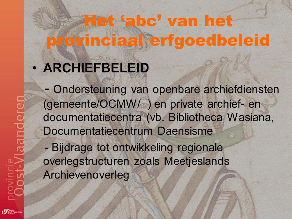 Het 'abc' van het provinciaal erfgoedbeleid ARCHIEFBELEID - Ondersteuning van openbare archiefdiensten (gemeente/OCMW/ ) en private archief- en docume