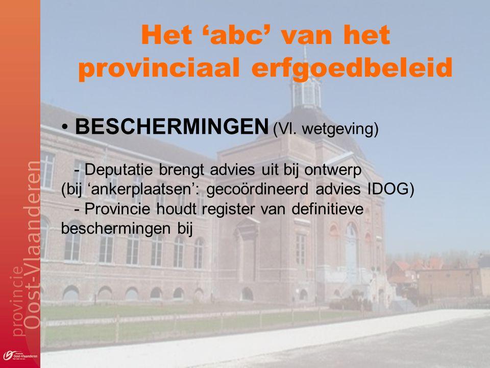 Het 'abc' van het provinciaal erfgoedbeleid BESCHERMINGEN (Vl. wetgeving) - Deputatie brengt advies uit bij ontwerp (bij 'ankerplaatsen': gecoördineer