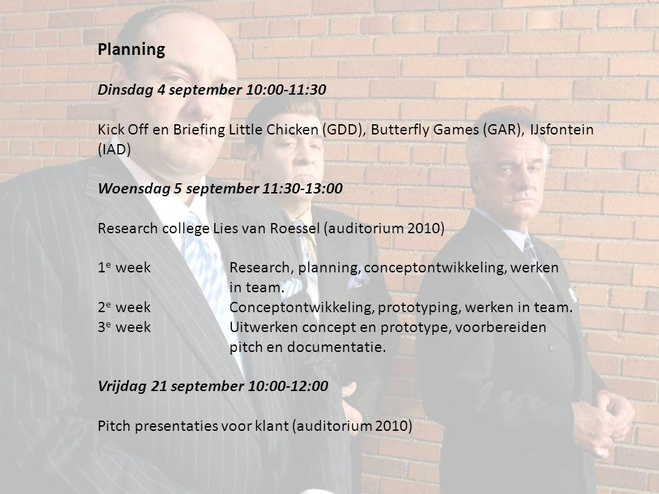 Planning Dinsdag 4 september 10:00-11:30 Kick Off en Briefing Little Chicken (GDD), Butterfly Games (GAR), IJsfontein (IAD) Woensdag 5 september 11:30-13:00 Research college Lies van Roessel (auditorium 2010) 1 e weekResearch, planning, conceptontwikkeling, werken in team.