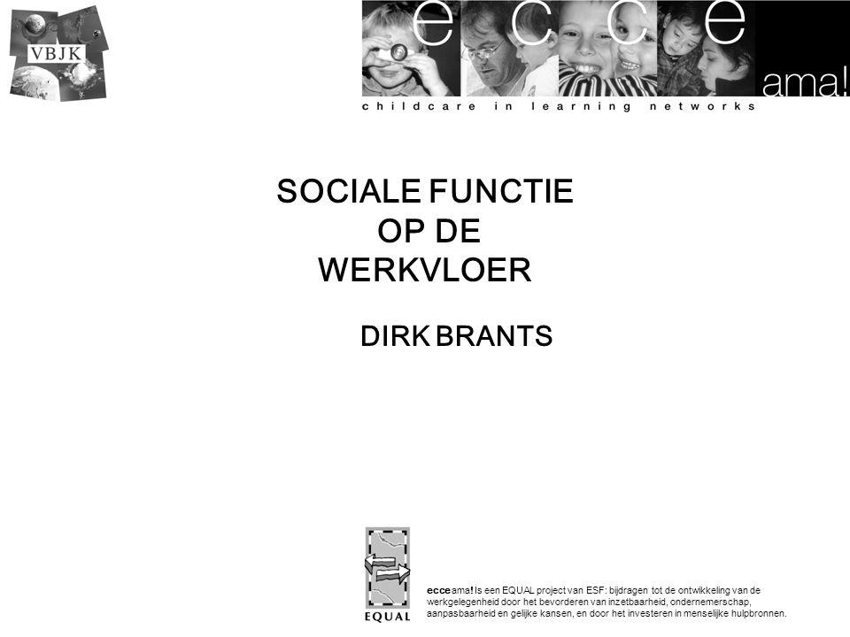 DIRK BRANTS ecce ama! Is een EQUAL project van ESF: bijdragen tot de ontwikkeling van de werkgelegenheid door het bevorderen van inzetbaarheid, ondern