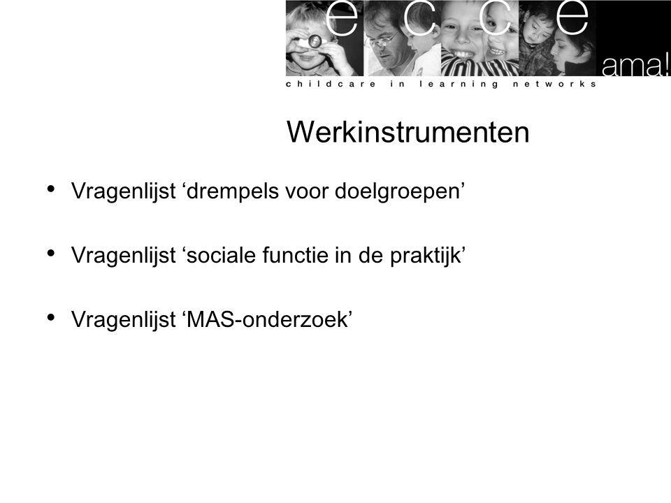 Werkinstrumenten Vragenlijst 'drempels voor doelgroepen' Vragenlijst 'sociale functie in de praktijk' Vragenlijst 'MAS-onderzoek'