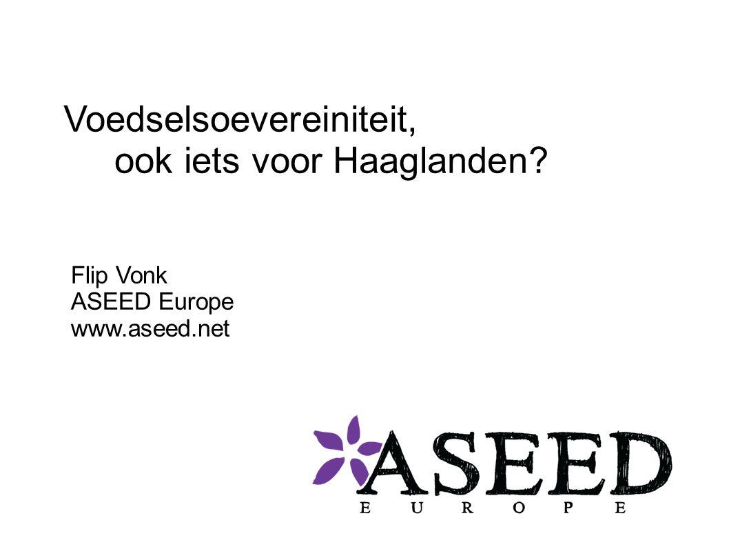 Voedselsoevereiniteit, ook iets voor Haaglanden Flip Vonk ASEED Europe www.aseed.net