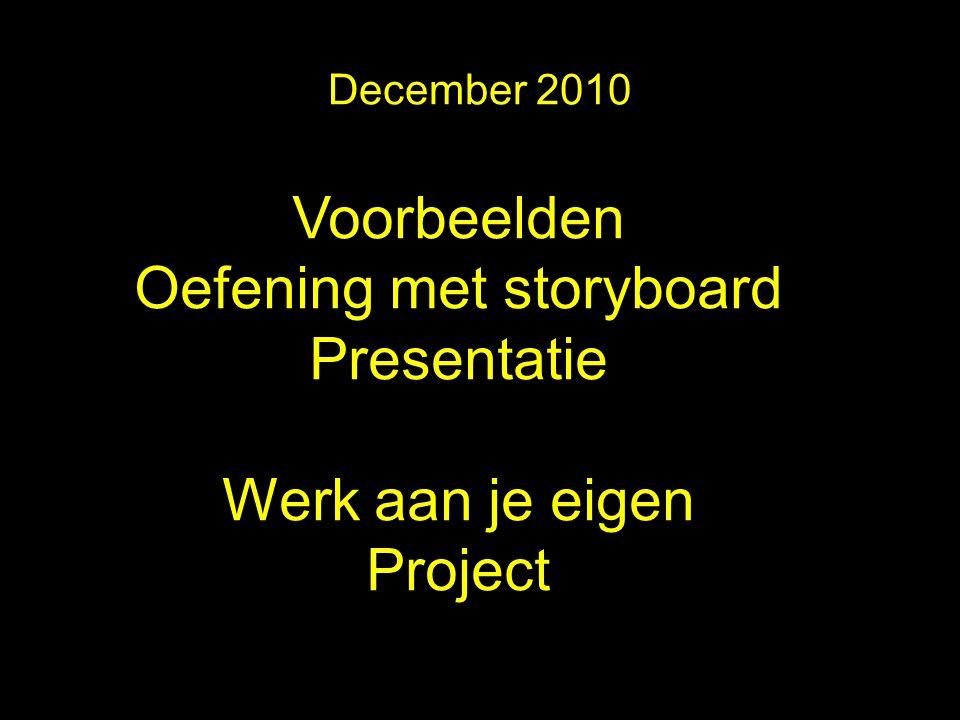 Voorbeelden Oefening met storyboard Presentatie Werk aan je eigen Project