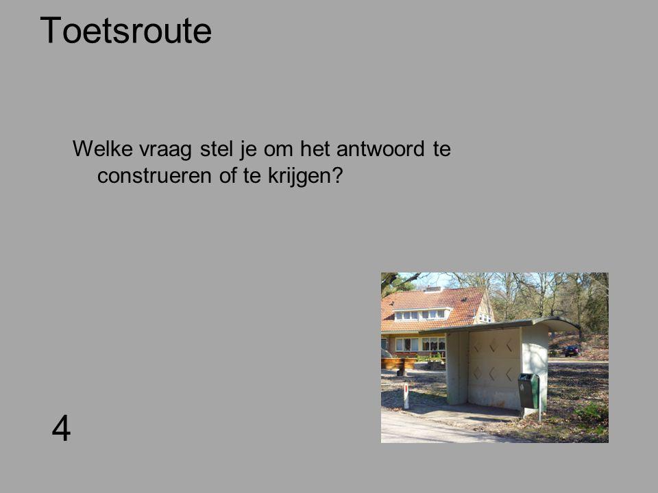 Toetsroute 4 Welke vraag stel je om het antwoord te construeren of te krijgen