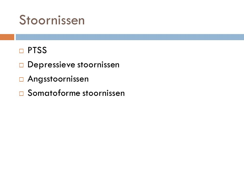 Stoornissen  PTSS  Depressieve stoornissen  Angsstoornissen  Somatoforme stoornissen