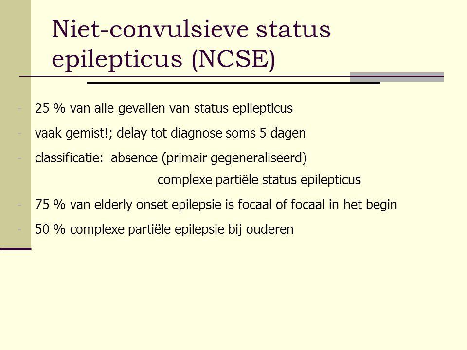 Niet-convulsieve status epilepticus (NCSE) - 25 % van alle gevallen van status epilepticus - vaak gemist!; delay tot diagnose soms 5 dagen - classific