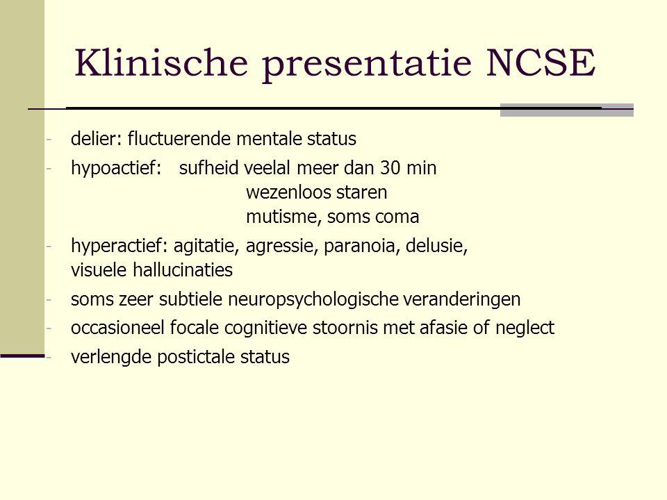 Klinische presentatie NCSE - delier: fluctuerende mentale status - hypoactief: sufheid veelal meer dan 30 min wezenloos staren mutisme, soms coma - hy