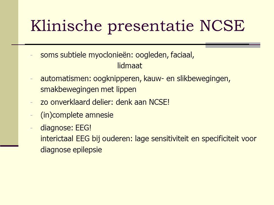 Klinische presentatie NCSE - soms subtiele myoclonieën: oogleden, faciaal, lidmaat - automatismen: oogknipperen, kauw- en slikbewegingen, smakbeweging
