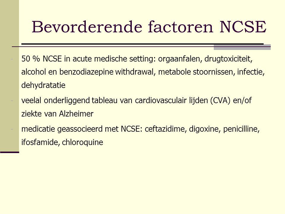Bevorderende factoren NCSE - 50 % NCSE in acute medische setting: orgaanfalen, drugtoxiciteit, alcohol en benzodiazepine withdrawal, metabole stoornis
