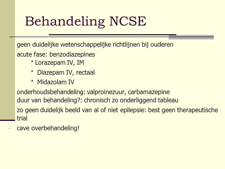 Behandeling NCSE - geen duidelijke wetenschappelijke richtlijnen bij ouderen - acute fase: benzodiazepines * Lorazepam IV, IM * Diazepam IV, rectaal *