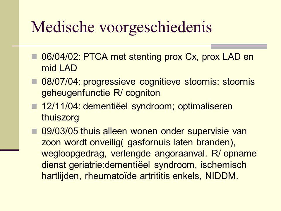 Medische voorgeschiedenis 06/04/02: PTCA met stenting prox Cx, prox LAD en mid LAD 08/07/04: progressieve cognitieve stoornis: stoornis geheugenfuncti