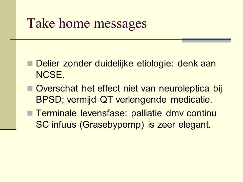 Take home messages Delier zonder duidelijke etiologie: denk aan NCSE. Overschat het effect niet van neuroleptica bij BPSD; vermijd QT verlengende medi