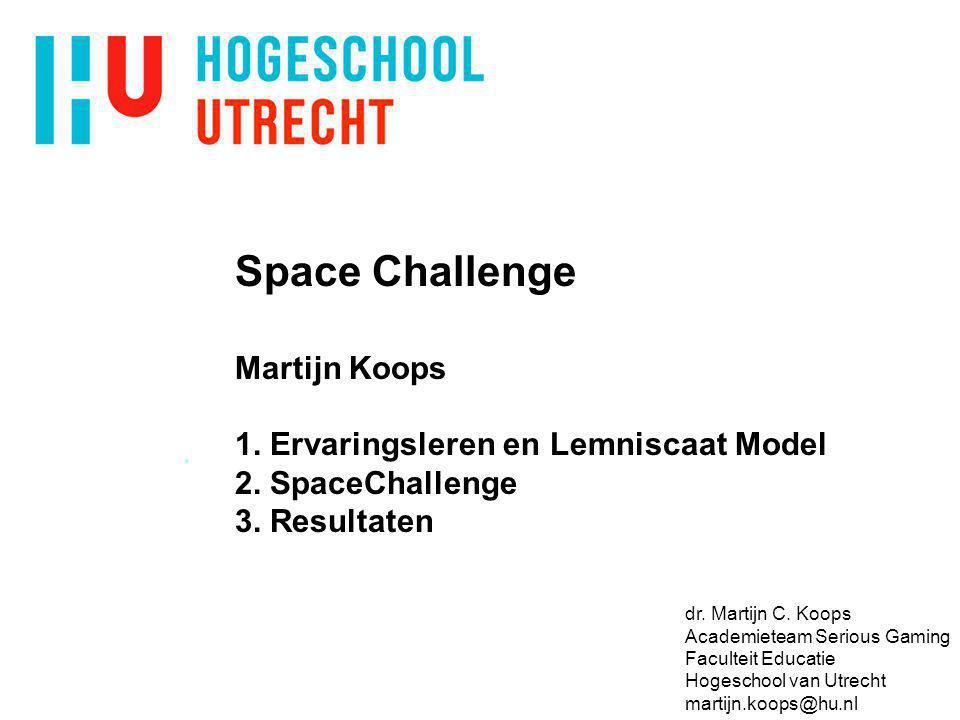 Space Challenge Martijn Koops 1. Ervaringsleren en Lemniscaat Model 2. SpaceChallenge 3. Resultaten dr. Martijn C. Koops Academieteam Serious Gaming F