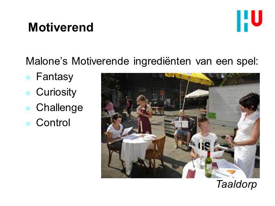 Motiverend Malone's Motiverende ingrediënten van een spel: n Fantasy n Curiosity n Challenge n Control Taaldorp
