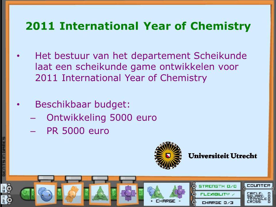 2011 International Year of Chemistry Het bestuur van het departement Scheikunde laat een scheikunde game ontwikkelen voor 2011 International Year of Chemistry Beschikbaar budget: – Ontwikkeling 5000 euro – PR 5000 euro
