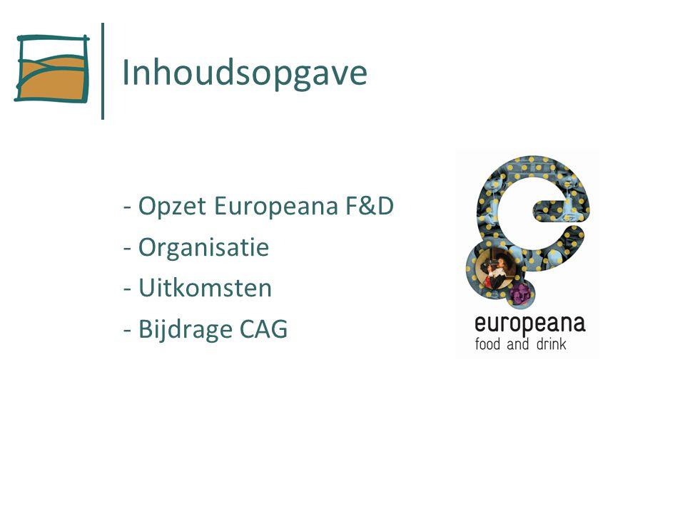 Inhoudsopgave - Opzet Europeana F&D - Organisatie - Uitkomsten - Bijdrage CAG