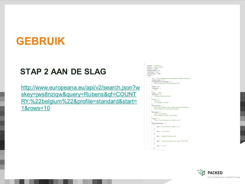 GEBRUIK http://www.europeana.eu/api/v2/search.json?w skey=jws8nziqw&query=Rubens&qf=COUNT RY:%22belgium%22&profile=standard&start= 1&rows=10 STAP 2 AA