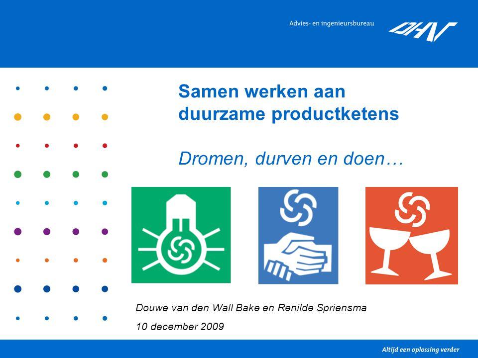 Samen werken aan duurzame productketens Dromen, durven en doen… Douwe van den Wall Bake en Renilde Spriensma 10 december 2009