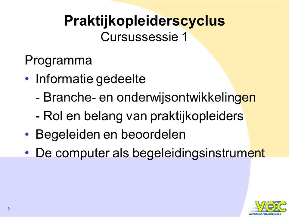 2 Praktijkopleiderscyclus Cursussessie 1 Programma Informatie gedeelte - Branche- en onderwijsontwikkelingen - Rol en belang van praktijkopleiders Begeleiden en beoordelen De computer als begeleidingsinstrument