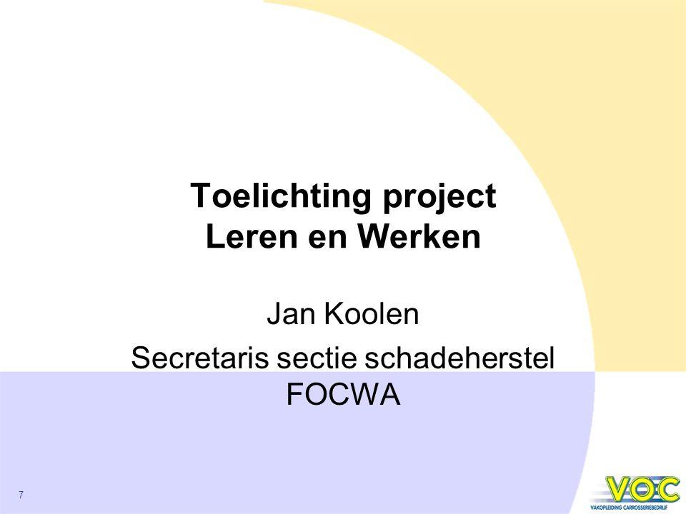 7 Toelichting project Leren en Werken Jan Koolen Secretaris sectie schadeherstel FOCWA