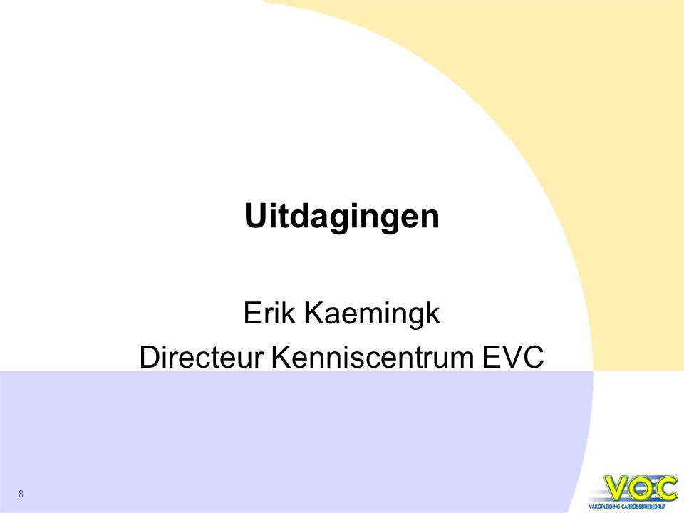 8 Uitdagingen Erik Kaemingk Directeur Kenniscentrum EVC