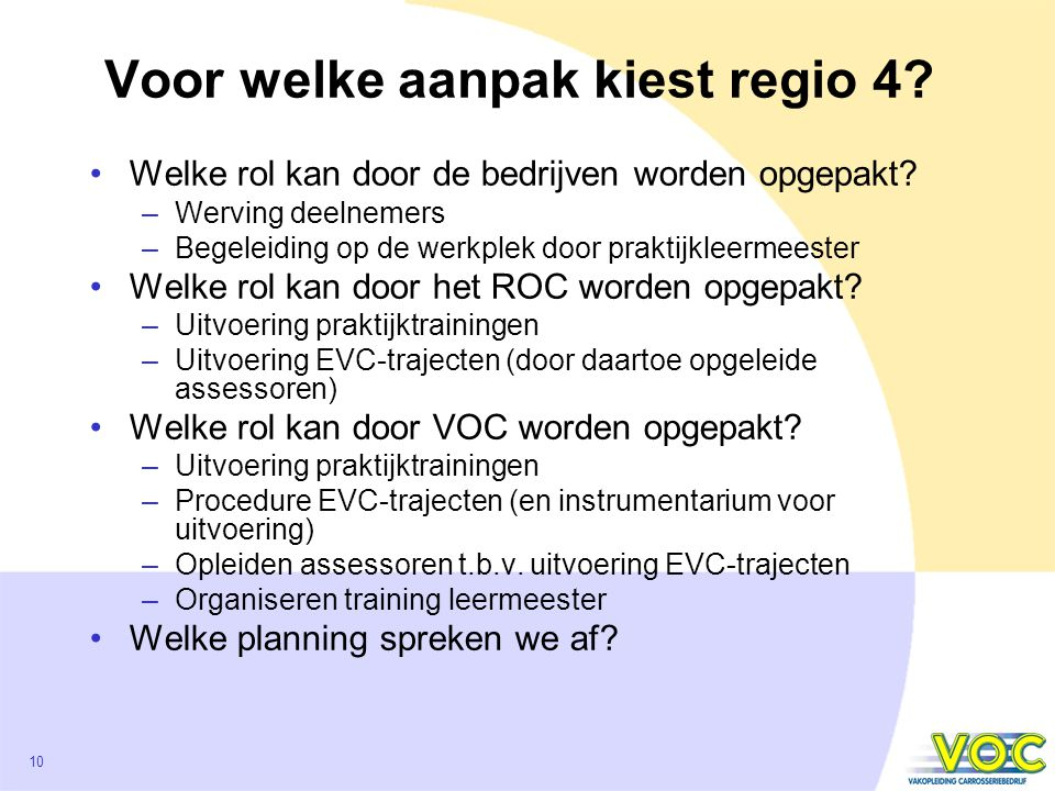 10 Voor welke aanpak kiest regio 4. Welke rol kan door de bedrijven worden opgepakt.