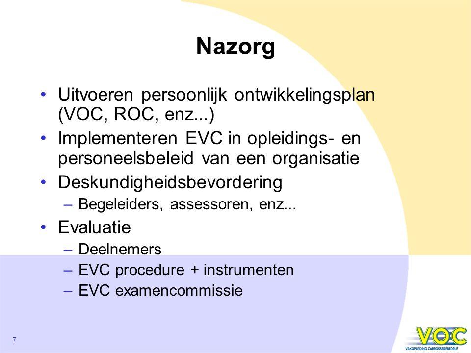 7 Nazorg Uitvoeren persoonlijk ontwikkelingsplan (VOC, ROC, enz...) Implementeren EVC in opleidings- en personeelsbeleid van een organisatie Deskundigheidsbevordering –Begeleiders, assessoren, enz...