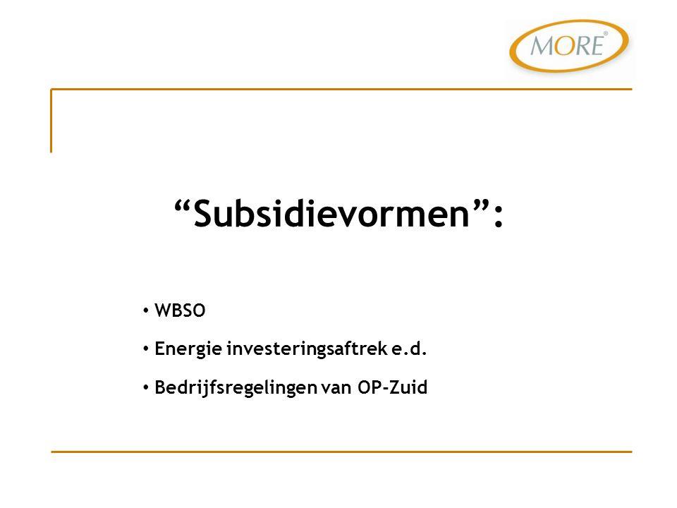 """""""Subsidievormen"""": WBSO Energie investeringsaftrek e.d. Bedrijfsregelingen van OP-Zuid"""