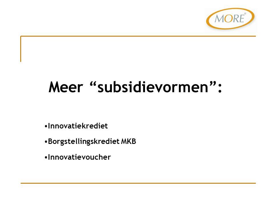 "Meer ""subsidievormen"": Innovatiekrediet Borgstellingskrediet MKB Innovatievoucher"