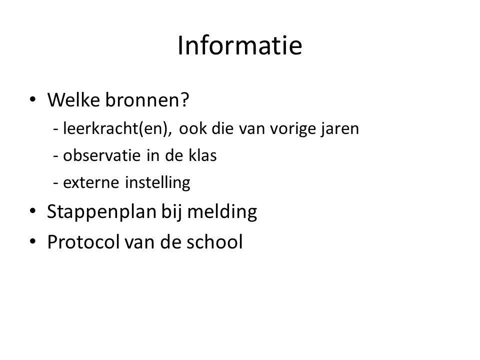 Informatie Welke bronnen? - leerkracht(en), ook die van vorige jaren - observatie in de klas - externe instelling Stappenplan bij melding Protocol van