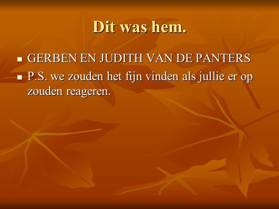 Dit was hem. GERBEN EN JUDITH VAN DE PANTERS GERBEN EN JUDITH VAN DE PANTERS P.S.