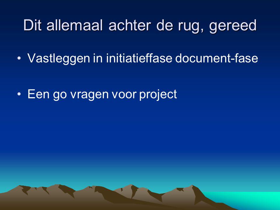 Dit allemaal achter de rug, gereed Vastleggen in initiatieffase document-fase Een go vragen voor project