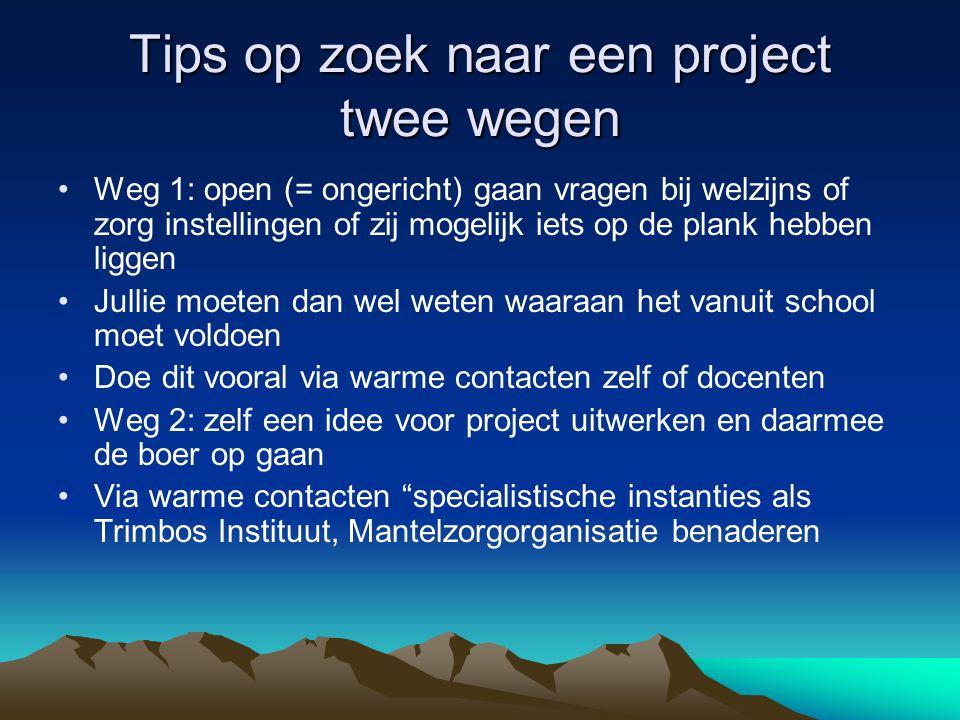 Tips op zoek naar een project twee wegen Weg 1: open (= ongericht) gaan vragen bij welzijns of zorg instellingen of zij mogelijk iets op de plank hebb