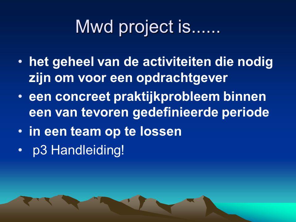 Mwd project is...... het geheel van de activiteiten die nodig zijn om voor een opdrachtgever een concreet praktijkprobleem binnen een van tevoren gede