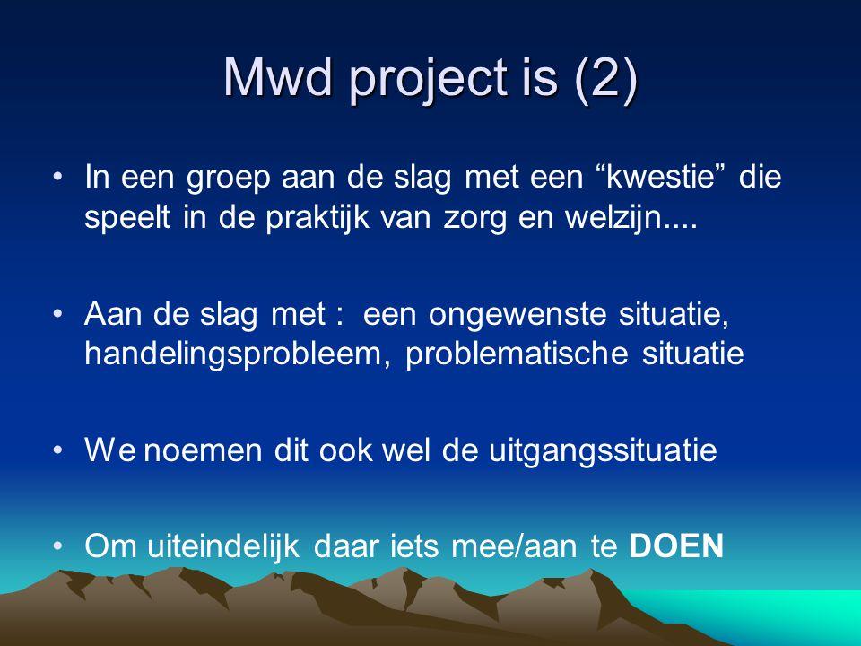 """Mwd project is (2) In een groep aan de slag met een """"kwestie"""" die speelt in de praktijk van zorg en welzijn.... Aan de slag met : een ongewenste situa"""