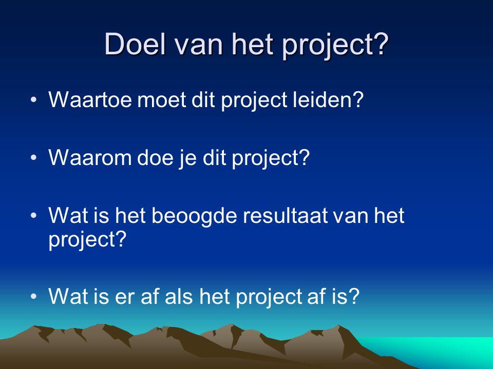 Doel van het project? Waartoe moet dit project leiden? Waarom doe je dit project? Wat is het beoogde resultaat van het project? Wat is er af als het p