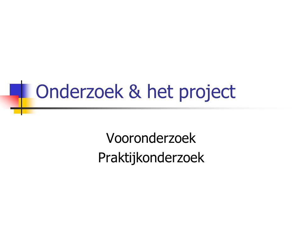 Onderzoek & het project Vooronderzoek Praktijkonderzoek
