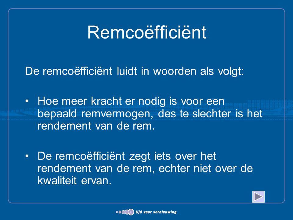 Remcoëfficiënt De remcoëfficiënt luidt in woorden als volgt: Hoe meer kracht er nodig is voor een bepaald remvermogen, des te slechter is het rendemen