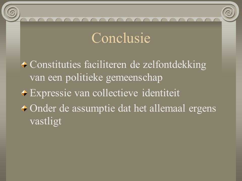 Conclusie Constituties faciliteren de zelfontdekking van een politieke gemeenschap Expressie van collectieve identiteit Onder de assumptie dat het all