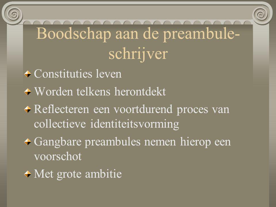 Boodschap aan de preambule- schrijver Constituties leven Worden telkens herontdekt Reflecteren een voortdurend proces van collectieve identiteitsvormi
