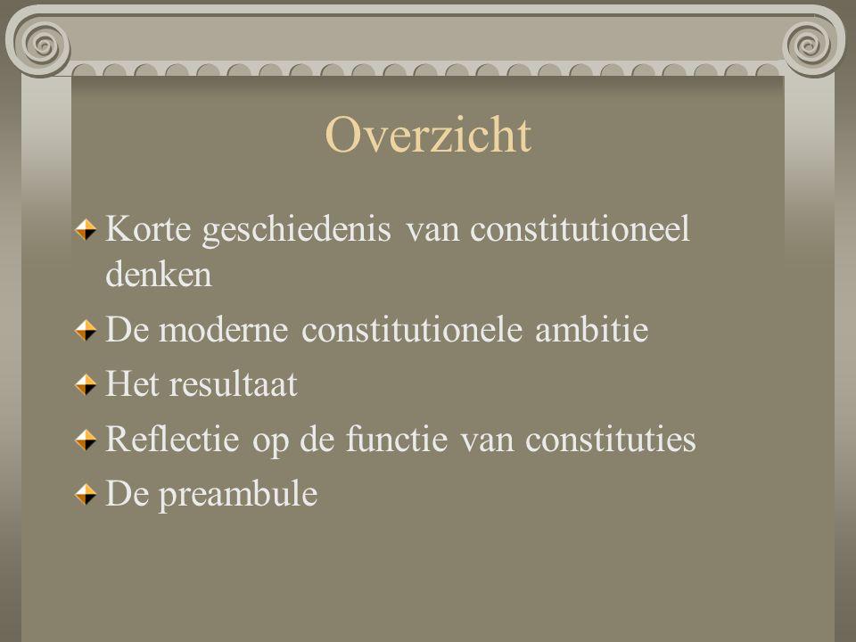 Overzicht Korte geschiedenis van constitutioneel denken De moderne constitutionele ambitie Het resultaat Reflectie op de functie van constituties De p