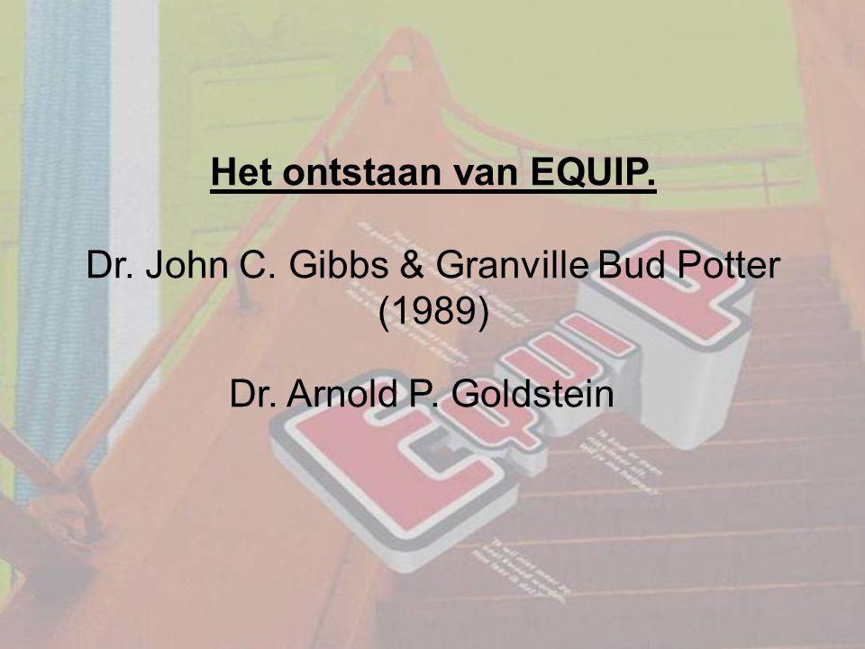 Het ontstaan van EQUIP. Dr. John C. Gibbs & Granville Bud Potter (1989) Dr. Arnold P. Goldstein