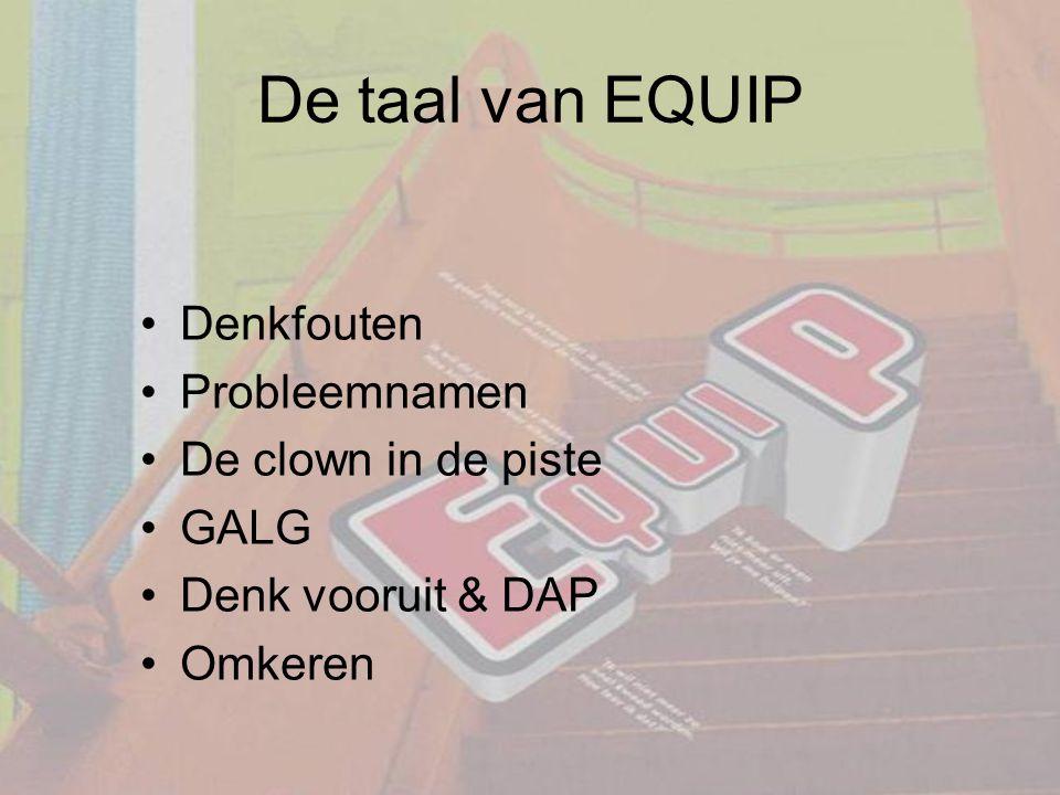 De taal van EQUIP Denkfouten Probleemnamen De clown in de piste GALG Denk vooruit & DAP Omkeren