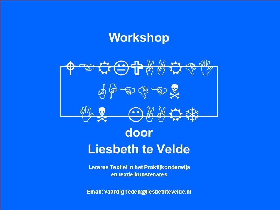 Workshop door Liesbeth te Velde Lerares Textiel in het Praktijkonderwijs en textielkunstenares WERKVAARDI GHEDEN IN KAART Email: vaardigheden@liesbeth