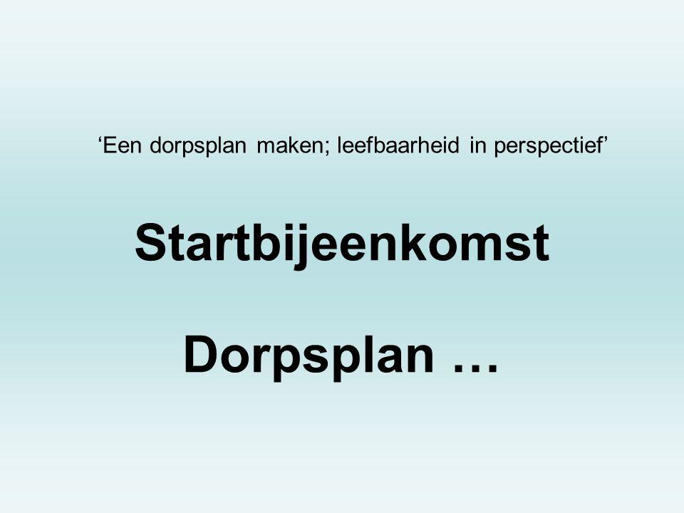 Startbijeenkomst Dorpsplan … 'Een dorpsplan maken; leefbaarheid in perspectief'